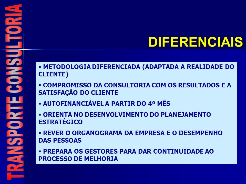 DIFERENCIAIS METODOLOGIA DIFERENCIADA (ADAPTADA A REALIDADE DO CLIENTE) COMPROMISSO DA CONSULTORIA COM OS RESULTADOS E A SATISFAÇÃO DO CLIENTE AUTOFIN