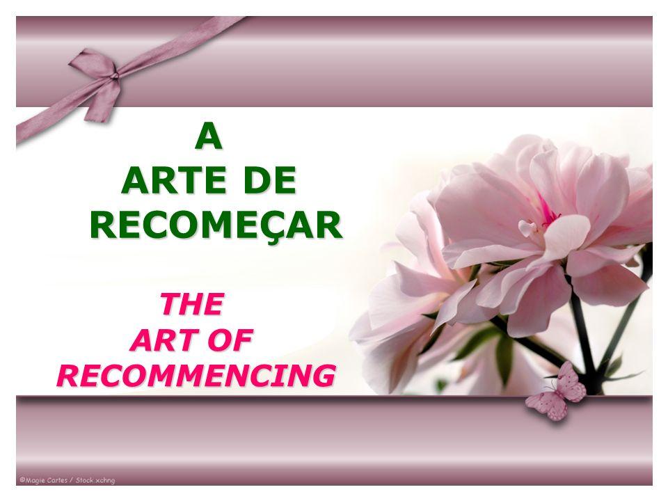 A ARTE DE RECOMEÇAR RECOMEÇAR THE ART OF RECOMMENCING RECOMMENCING