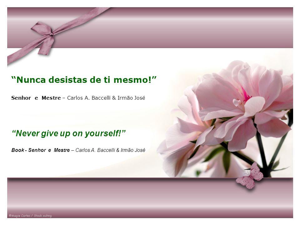 Nunca desistas de ti mesmo! Senhor e Mestre – Carlos A. Baccelli & Irmão José Never give up on yourself! Book - Senhor e Mestre – Carlos A. Baccelli &