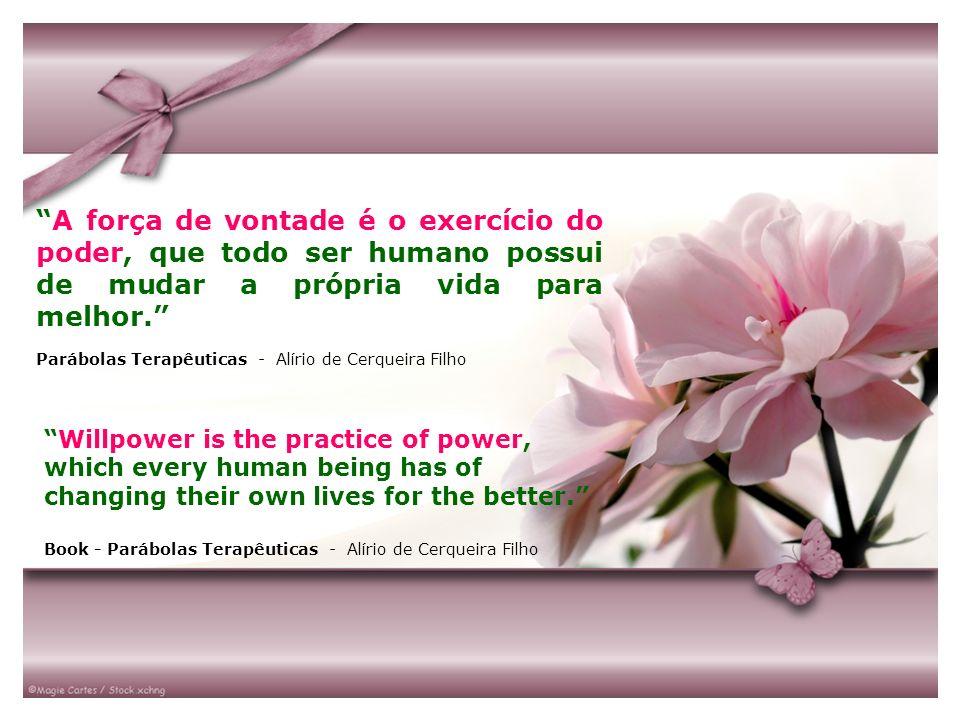 A força de vontade é o exercício do poder, que todo ser humano possui de mudar a própria vida para melhor. Parábolas Terapêuticas - Alírio de Cerqueir