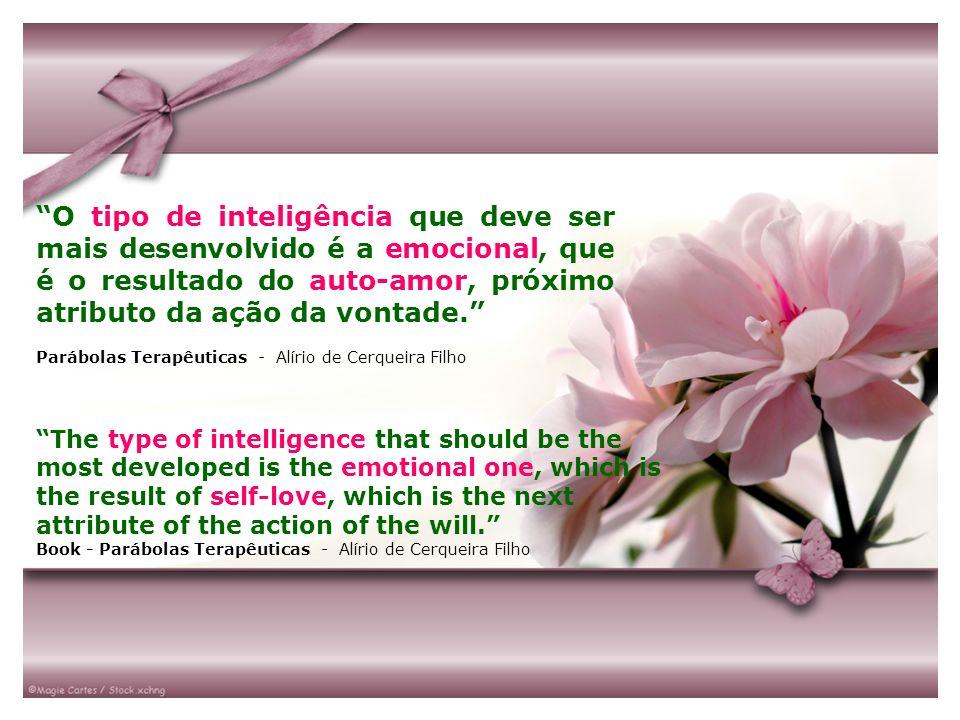O tipo de inteligência que deve ser mais desenvolvido é a emocional, que é o resultado do auto-amor, próximo atributo da ação da vontade. Parábolas Te
