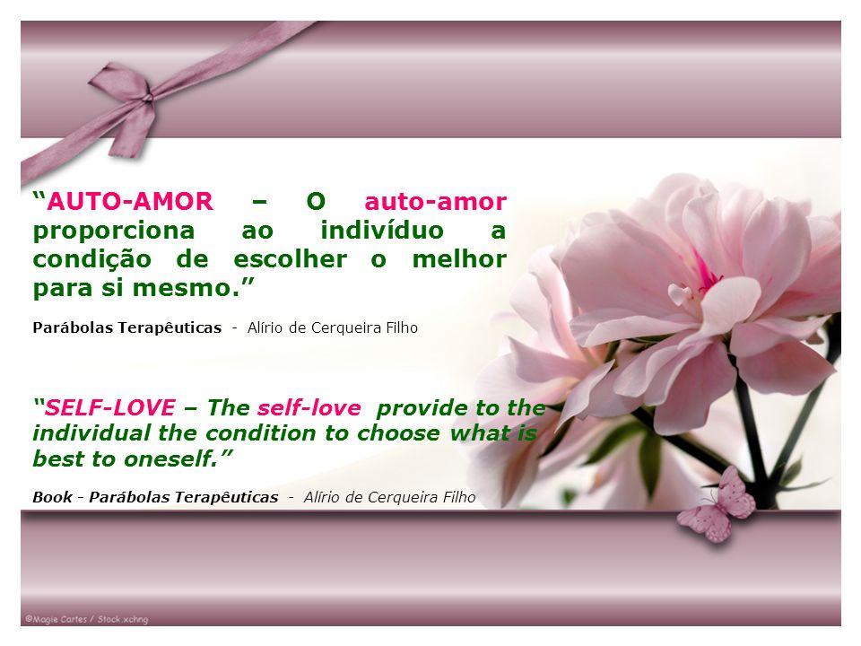 AUTO-AMOR – O auto-amor proporciona ao indivíduo a condição de escolher o melhor para si mesmo. Parábolas Terapêuticas - Alírio de Cerqueira Filho SEL