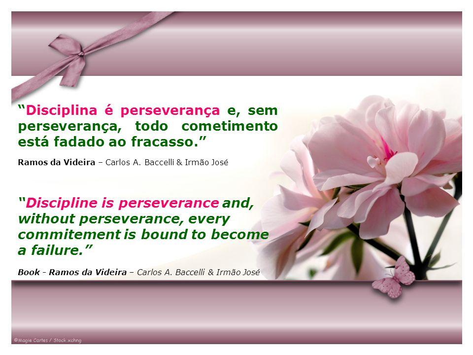 Disciplina é perseverança e, sem perseverança, todo cometimento está fadado ao fracasso. Ramos da Videira – Carlos A. Baccelli & Irmão José Discipline