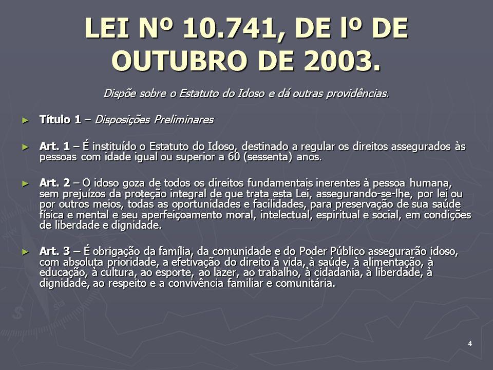 4 LEI Nº 10.741, DE lº DE OUTUBRO DE 2003. Dispõe sobre o Estatuto do Idoso e dá outras providências. Título 1 – Disposições Preliminares Título 1 – D
