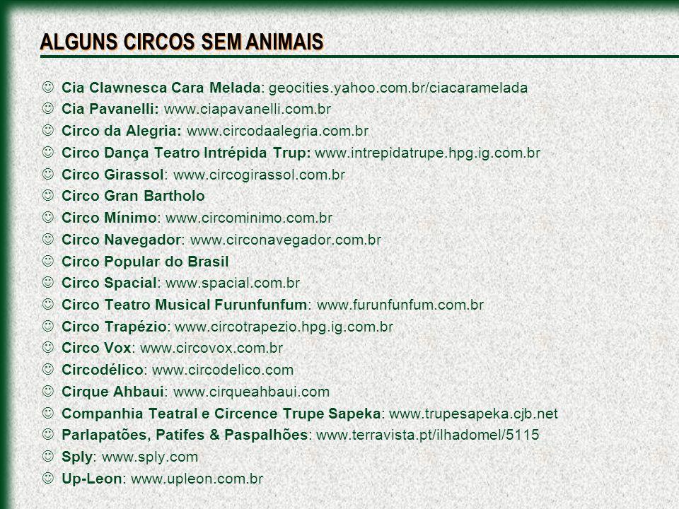 Cia Clawnesca Cara Melada: geocities.yahoo.com.br/ciacaramelada Cia Pavanelli: www.ciapavanelli.com.br Circo da Alegria: www.circodaalegria.com.br Cir
