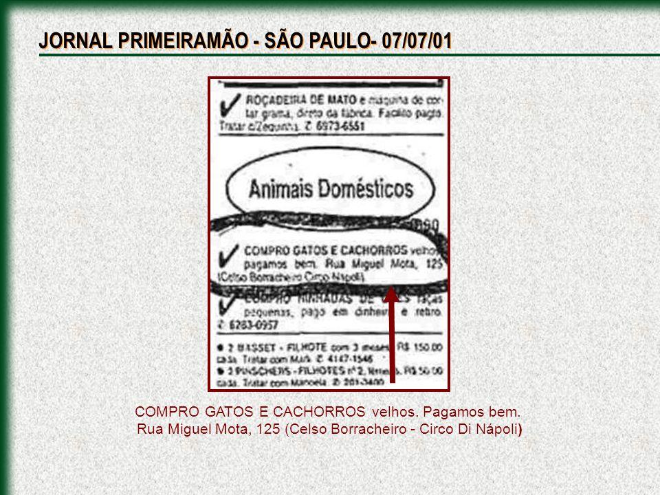 COMPRO GATOS E CACHORROS velhos. Pagamos bem. Rua Miguel Mota, 125 (Celso Borracheiro - Circo Di Nápoli) JORNAL PRIMEIRAMÃO - SÃO PAULO- 07/07/01