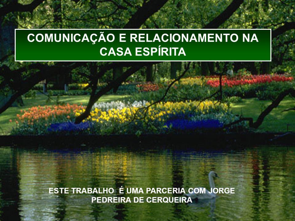 1 ESTE TRABALHO É UMA PARCERIA COM JORGE PEDREIRA DE CERQUEIRA COMUNICAÇÃO E RELACIONAMENTO NA CASA ESPÍRITA