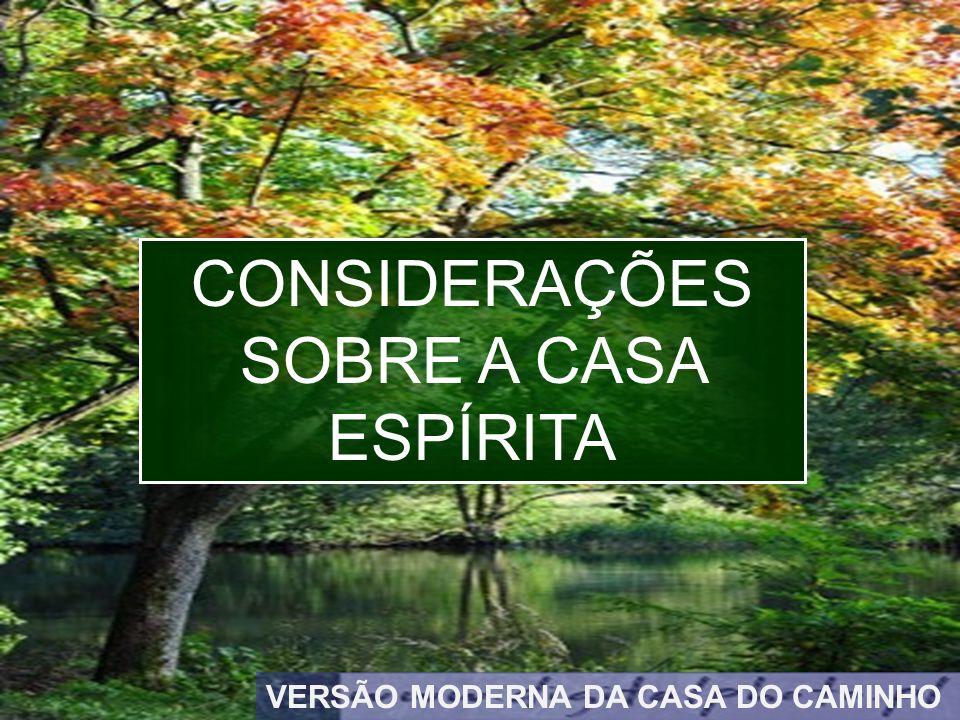 18 CONSIDERAÇÕES SOBRE A CASA ESPÍRITA VERSÃO MODERNA DA CASA DO CAMINHO