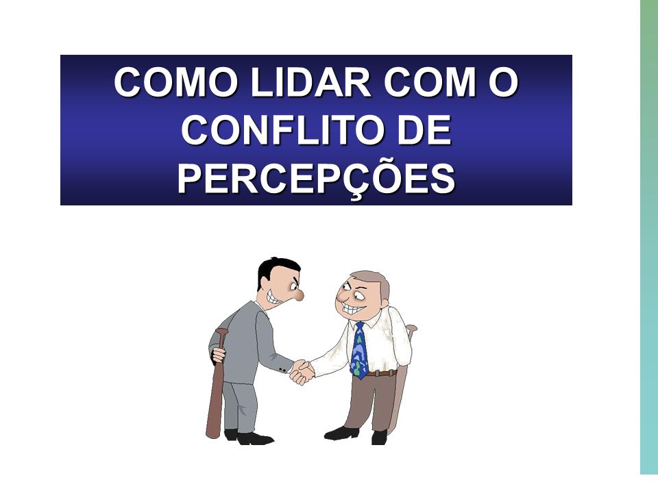 38 COMO LIDAR COM O CONFLITO DE PERCEPÇÕES