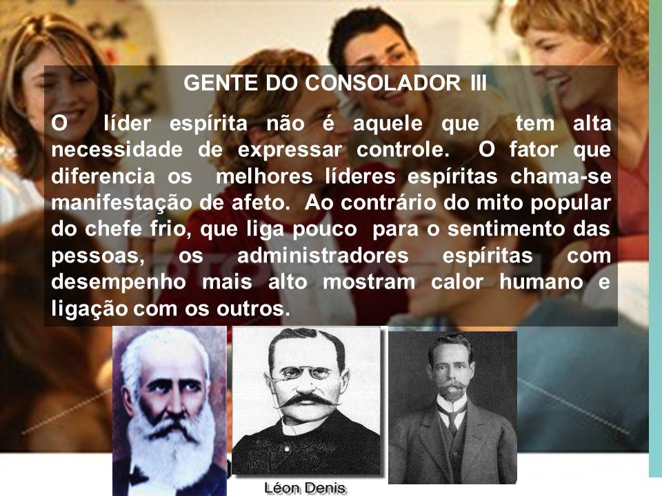 8 GENTE DO CONSOLADOR III O líder espírita não é aquele que tem alta necessidade de expressar controle. O fator que diferencia os melhores líderes esp