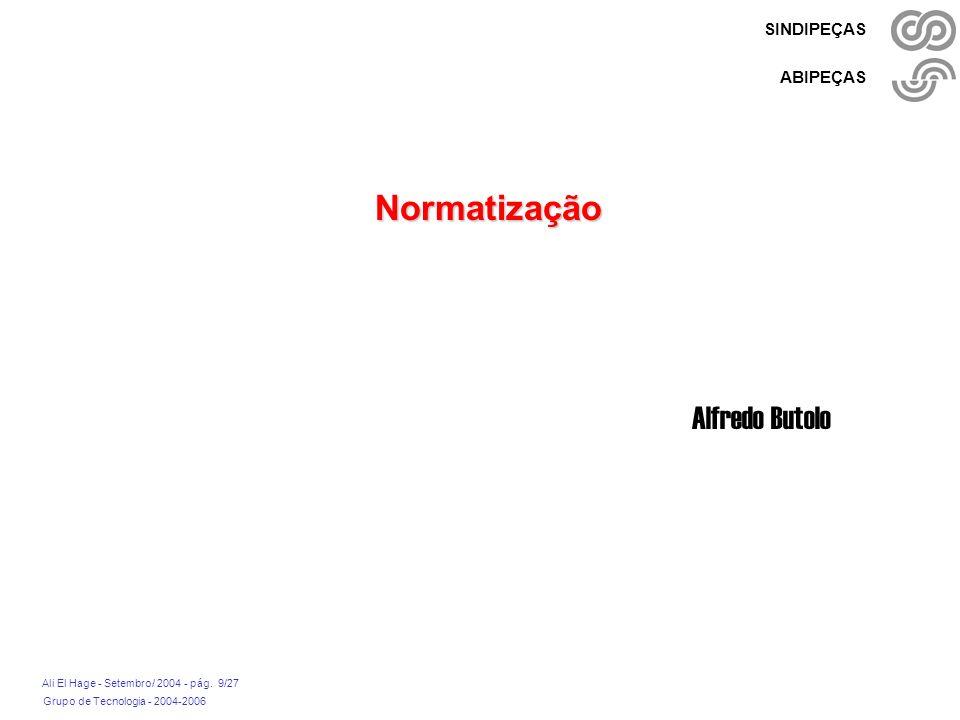 Grupo de Tecnologia - 2004-2006 Ali El Hage - Setembro/ 2004 - pág. 9/27 SINDIPEÇAS ABIPEÇAS Normatização Alfredo Butolo