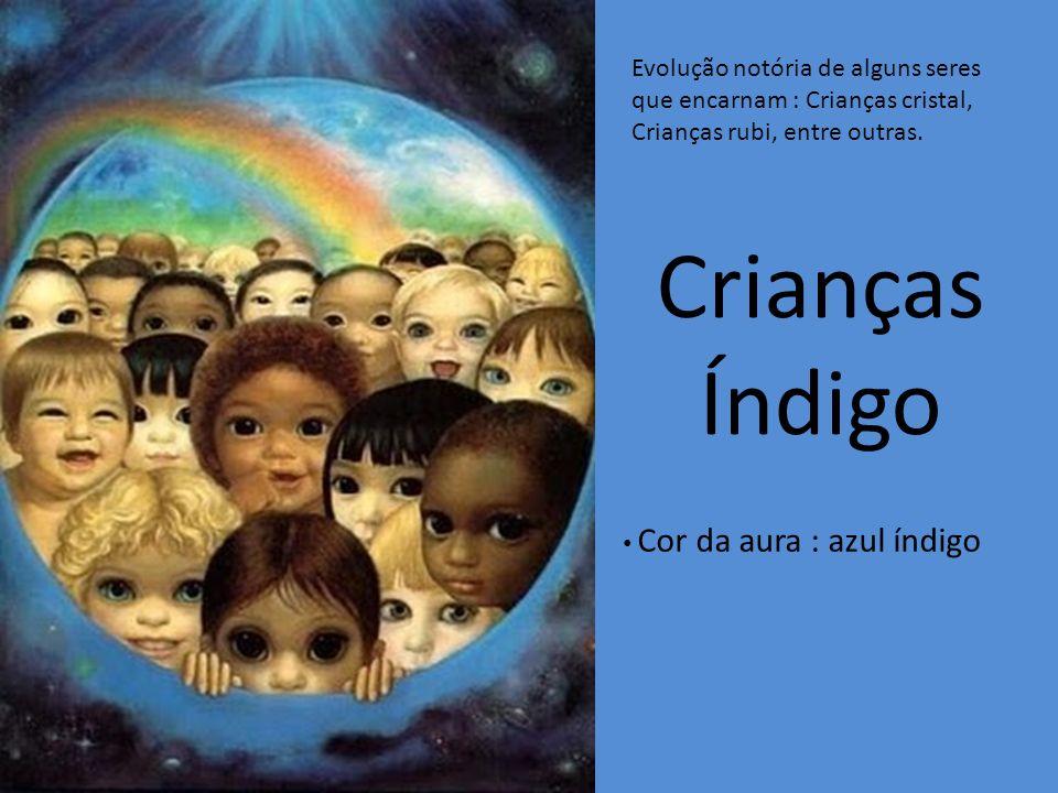 Cor da aura : azul índigo Crianças Índigo Evolução notória de alguns seres que encarnam : Crianças cristal, Crianças rubi, entre outras.