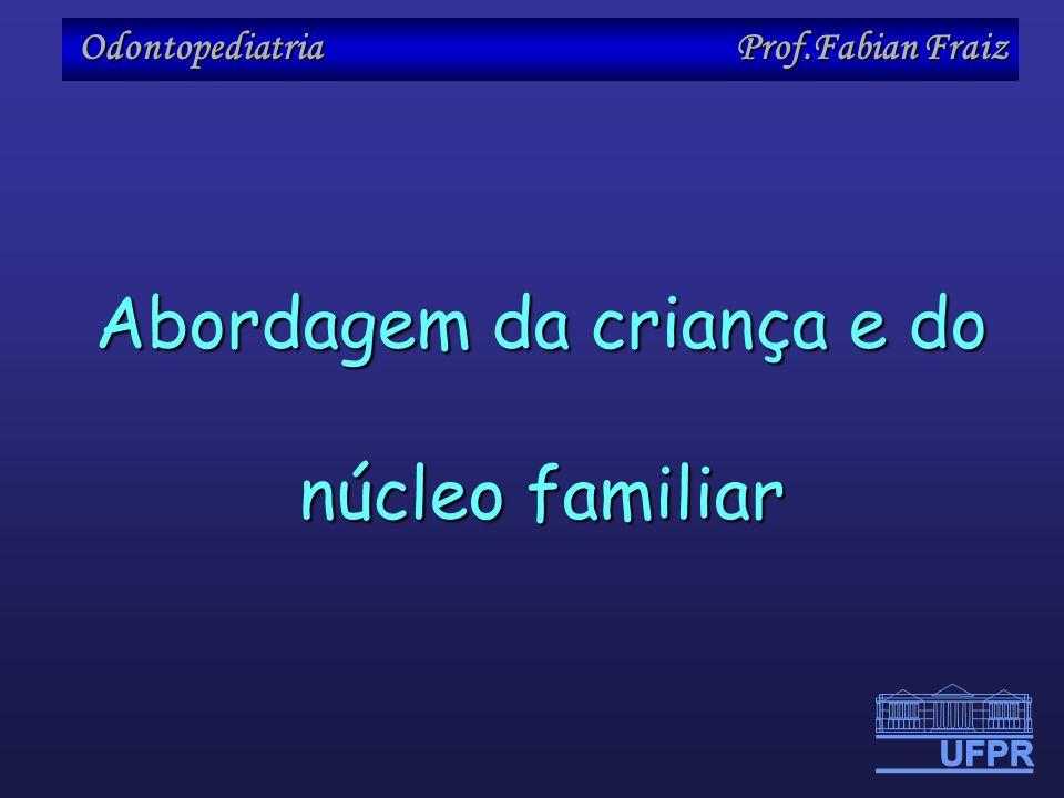 Odontopediatria Prof.Fabian Fraiz Abordagem da criança e do núcleo familiar