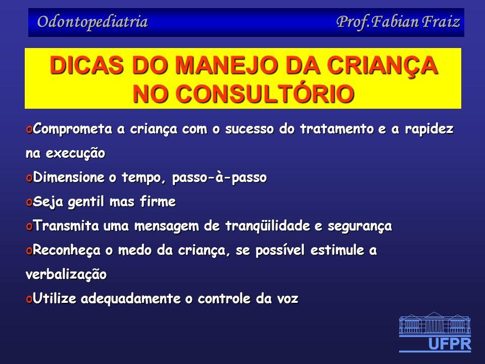 Odontopediatria Prof.Fabian Fraiz oComprometa a criança com o sucesso do tratamento e a rapidez na execução oDimensione o tempo, passo-à-passo oSeja g