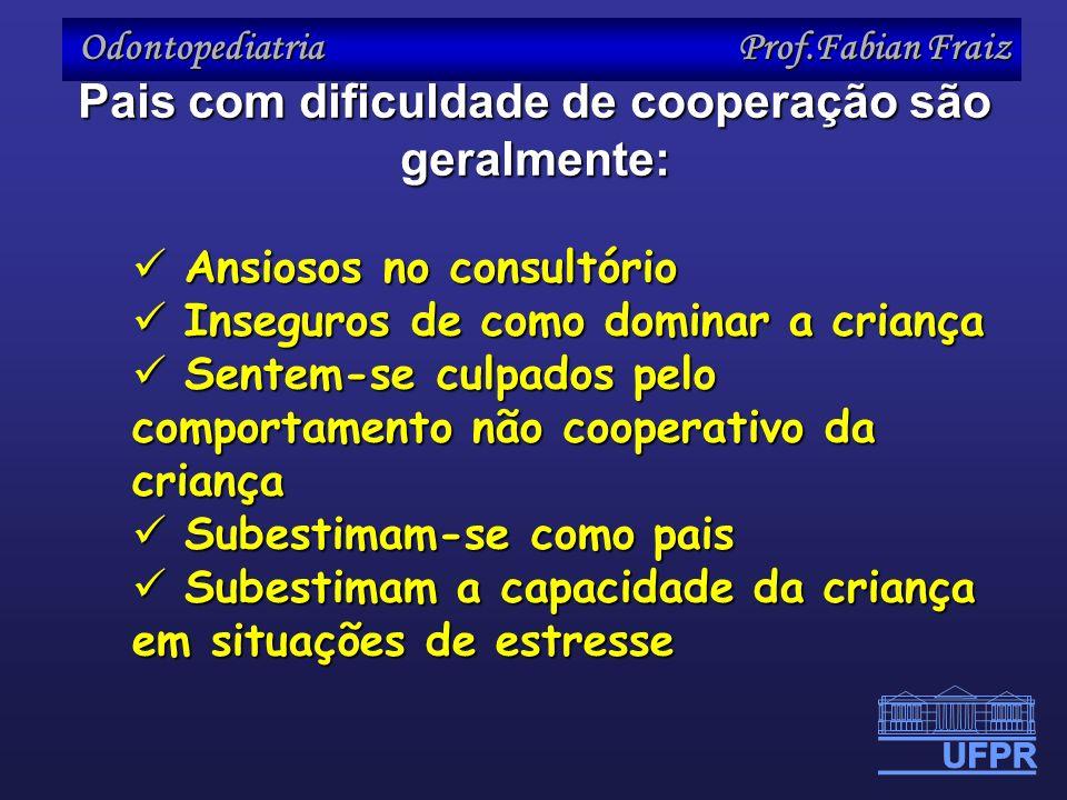 Odontopediatria Prof.Fabian Fraiz Pais com dificuldade de cooperação são geralmente: Ansiosos no consultório Ansiosos no consultório Inseguros de como