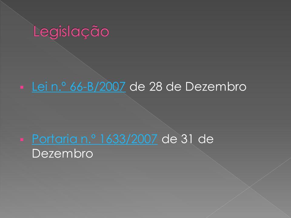 Lei n.º 66-B/2007 de 28 de Dezembro Lei n.º 66-B/2007 Portaria n.º 1633/2007 de 31 de Dezembro Portaria n.º 1633/2007