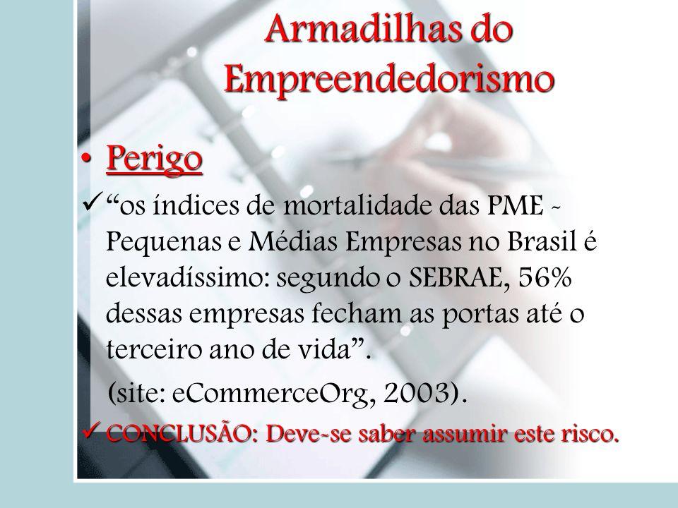 Perigo os índices de mortalidade das PME - Pequenas e Médias Empresas no Brasil é elevadíssimo: segundo o SEBRAE, 56% dessas empresas fecham as portas