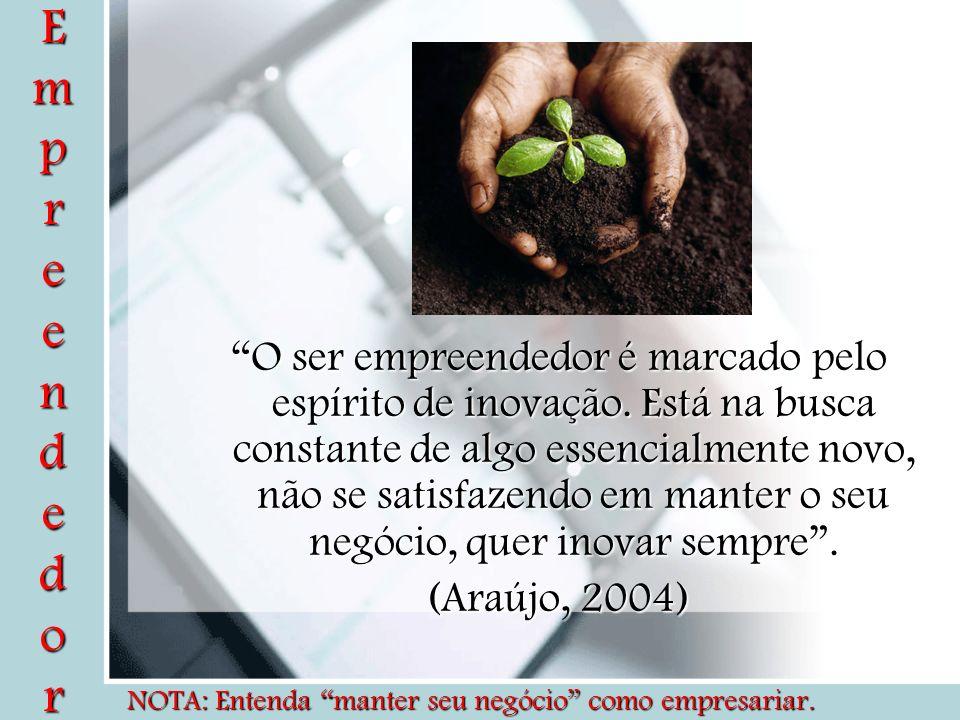 EmpreendedorEmpreendedorEmpreendedorEmpreendedor O ser empreendedor é marcado pelo espírito de inovação. Está na busca constante de algo essencialment