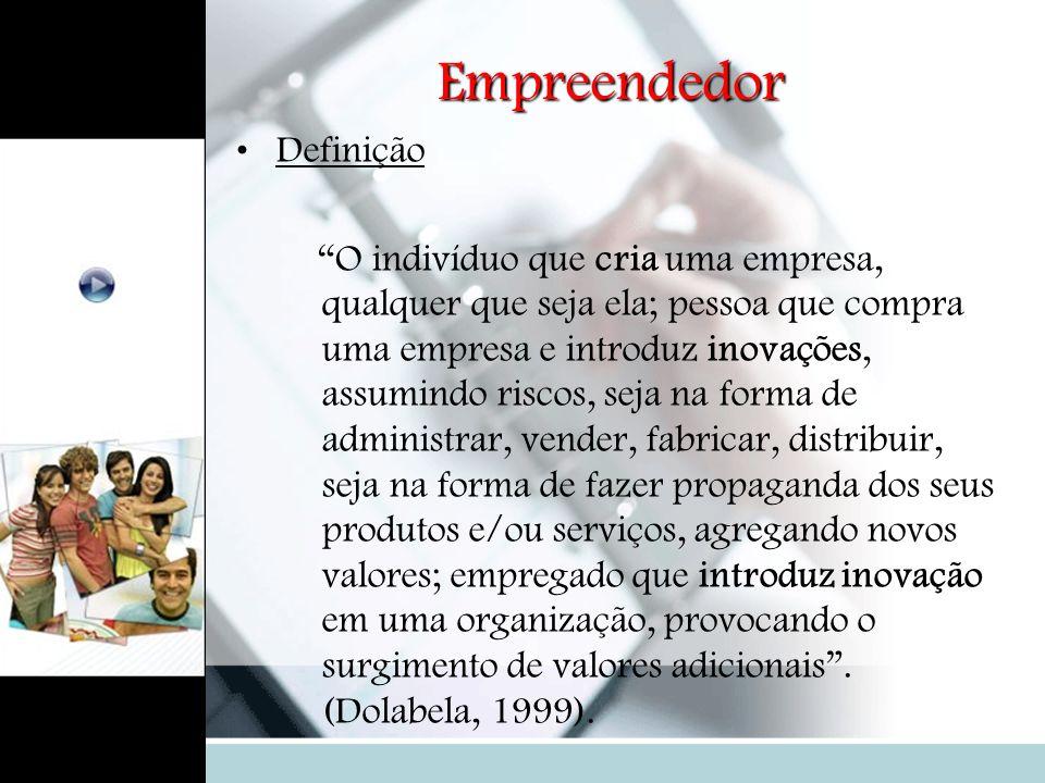 Empreendedor Definição O indivíduo que cria uma empresa, qualquer que seja ela; pessoa que compra uma empresa e introduz inovações, assumindo riscos,