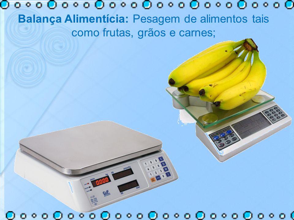 Balança Alimentícia: Pesagem de alimentos tais como frutas, grãos e carnes;