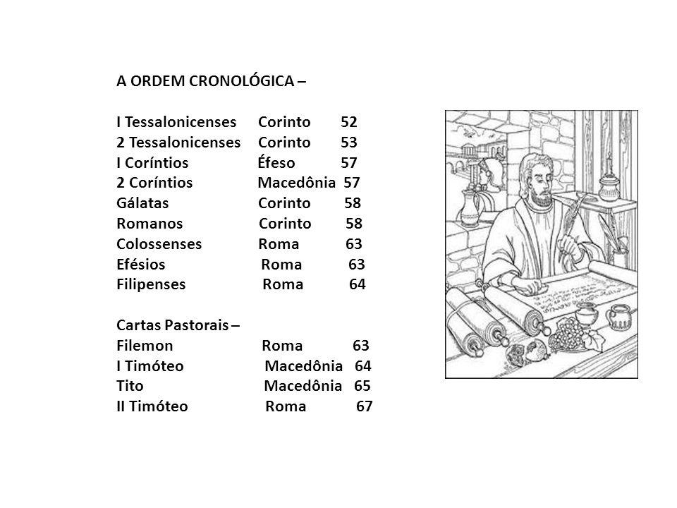 A ORDEM CRONOLÓGICA – I Tessalonicenses Corinto 52 2 Tessalonicenses Corinto 53 I Coríntios Éfeso 57 2 Coríntios Macedônia 57 Gálatas Corinto 58 Roman