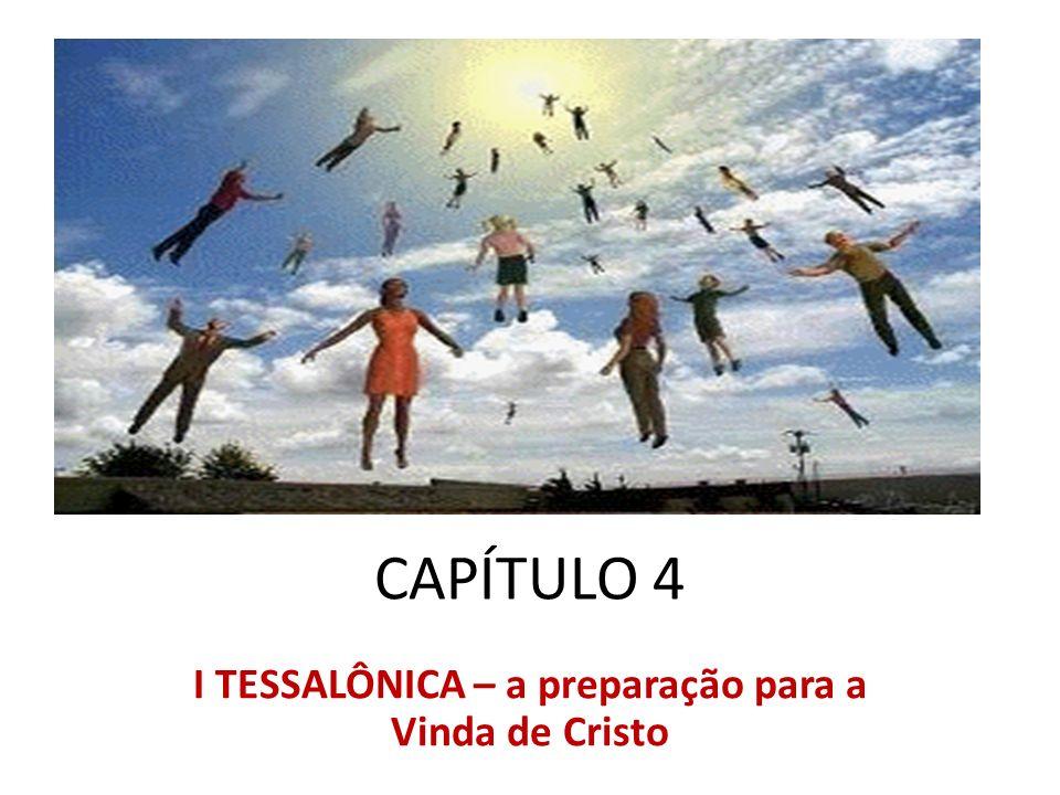 CAPÍTULO 4 I TESSALÔNICA – a preparação para a Vinda de Cristo