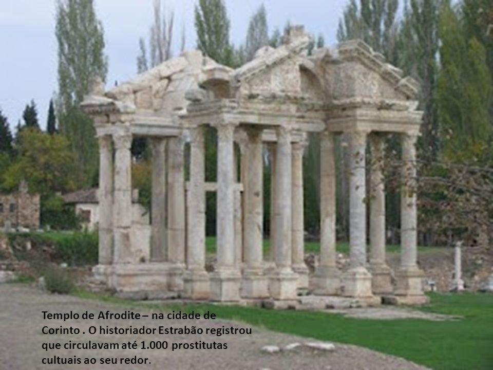 Templo de Afrodite – na cidade de Corinto. O historiador Estrabão registrou que circulavam até 1.000 prostitutas cultuais ao seu redor.