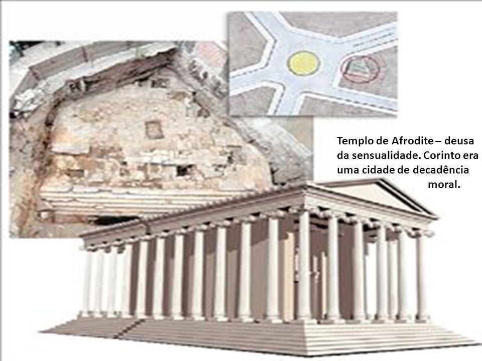 Templo de Afrodite – deusa da sensualidade. Corinto era uma cidade de decadência moral.