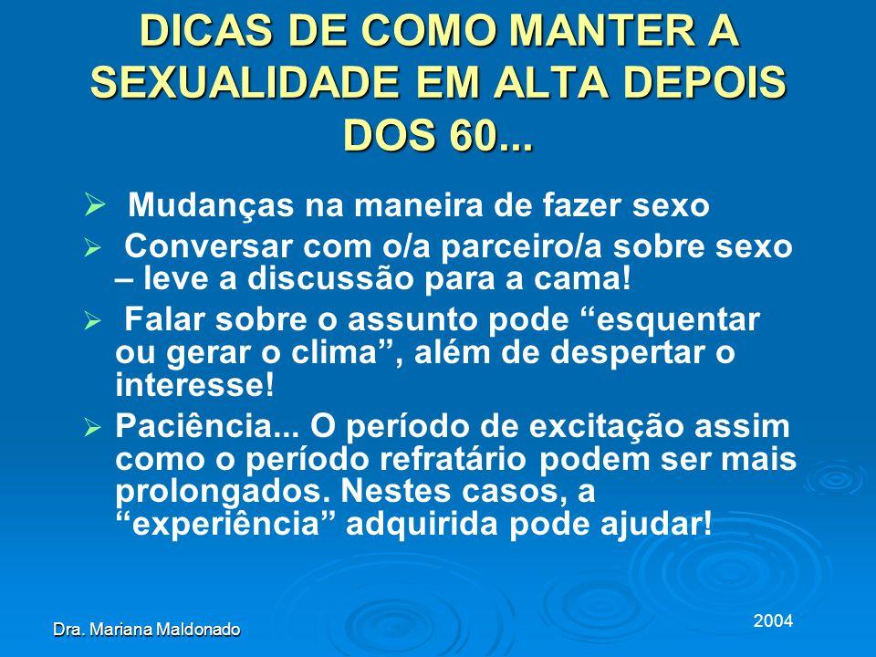 2004 Dra. Mariana Maldonado DICAS DE COMO MANTER A SEXUALIDADE EM ALTA DEPOIS DOS 60... Mudanças na maneira de fazer sexo Conversar com o/a parceiro/a