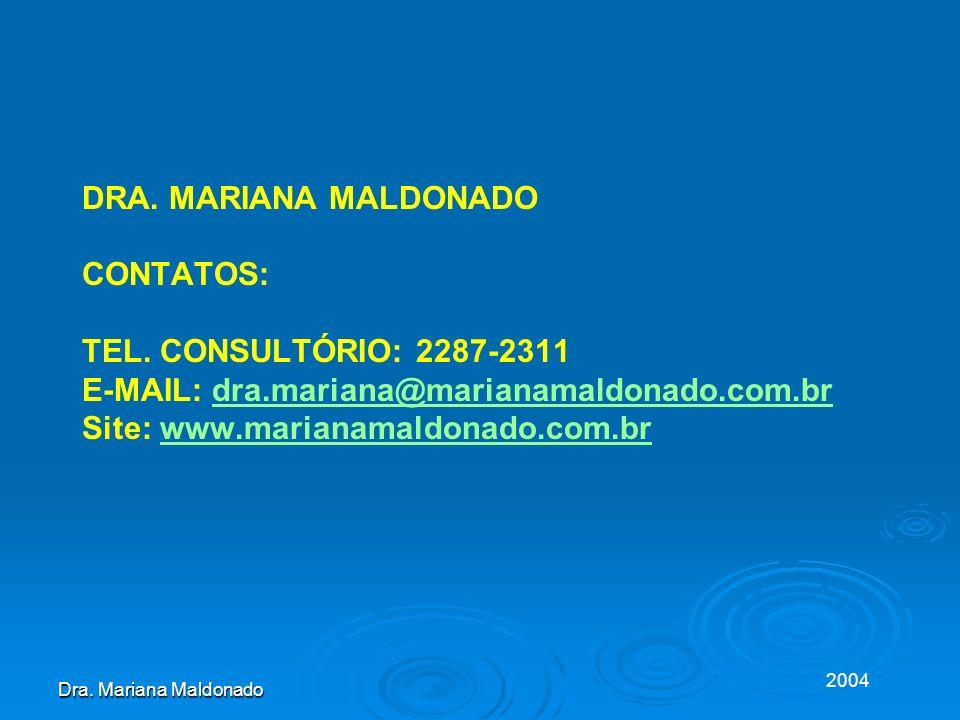 2004 Dra. Mariana Maldonado DRA. MARIANA MALDONADO CONTATOS: TEL. CONSULTÓRIO: 2287-2311 E-MAIL: dra.mariana@marianamaldonado.com.brdra.mariana@marian
