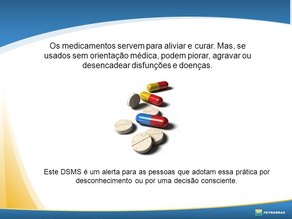 Os medicamentos servem para aliviar e curar. Mas, se usados sem orientação médica, podem piorar, agravar ou desencadear disfunções e doenças. Este DSM