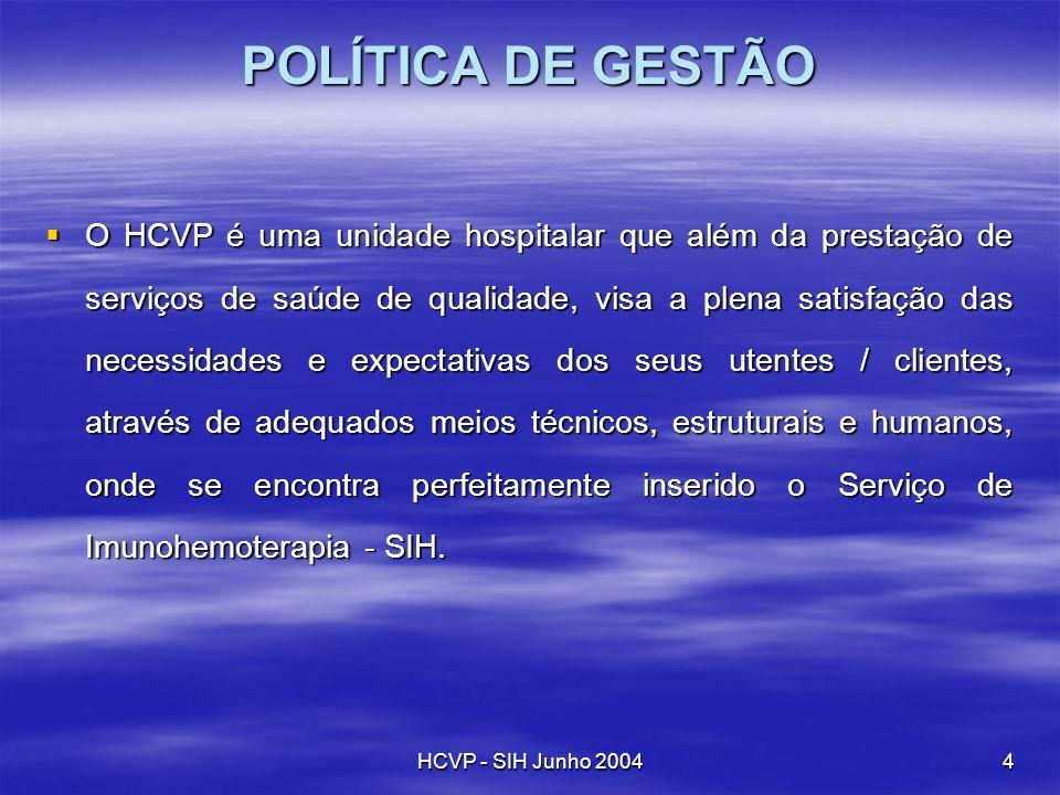 HCVP - SIH Junho 20044 POLÍTICA DE GESTÃO O HCVP é uma unidade hospitalar que além da prestação de serviços de saúde de qualidade, visa a plena satisf