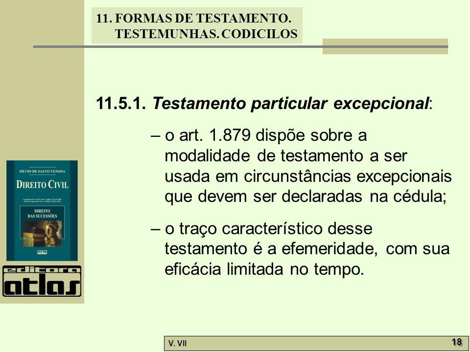 11. FORMAS DE TESTAMENTO. TESTEMUNHAS. CODICILOS V. VII 18 11.5.1. Testamento particular excepcional: – o art. 1.879 dispõe sobre a modalidade de test