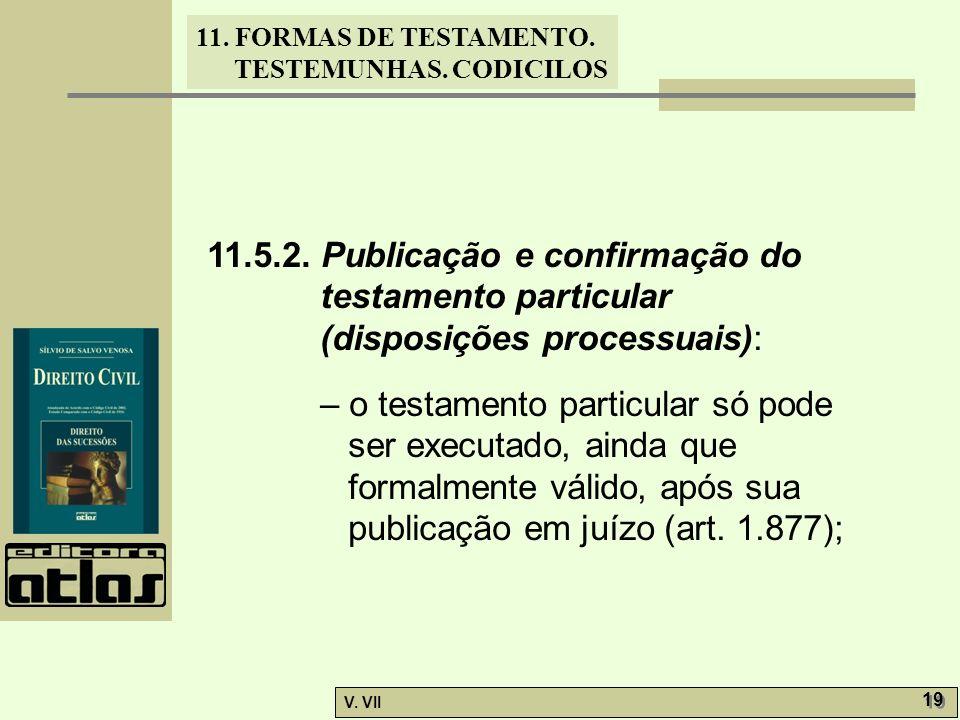 11. FORMAS DE TESTAMENTO. TESTEMUNHAS. CODICILOS V. VII 19 11.5.2. Publicação e confirmação do testamento particular (disposições processuais): – o te