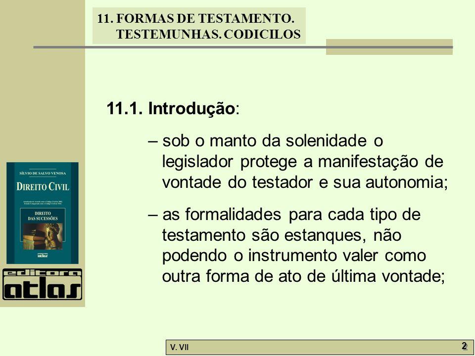 11. FORMAS DE TESTAMENTO. TESTEMUNHAS. CODICILOS V. VII 2 2 11.1. Introdução: – sob o manto da solenidade o legislador protege a manifestação de vonta