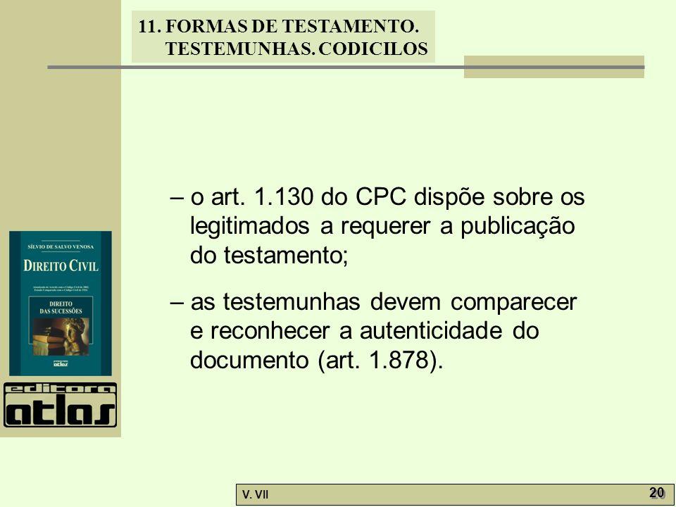 11. FORMAS DE TESTAMENTO. TESTEMUNHAS. CODICILOS V. VII 20 – o art. 1.130 do CPC dispõe sobre os legitimados a requerer a publicação do testamento; –