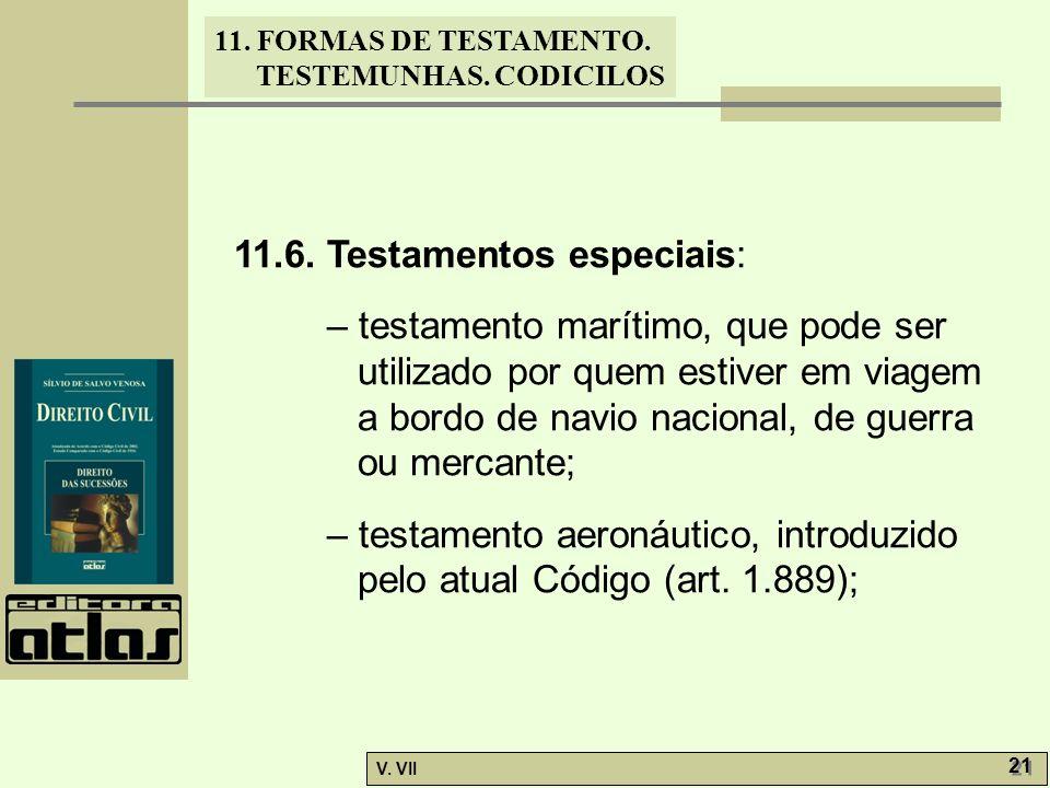 11. FORMAS DE TESTAMENTO. TESTEMUNHAS. CODICILOS V. VII 21 11.6. Testamentos especiais: – testamento marítimo, que pode ser utilizado por quem estiver
