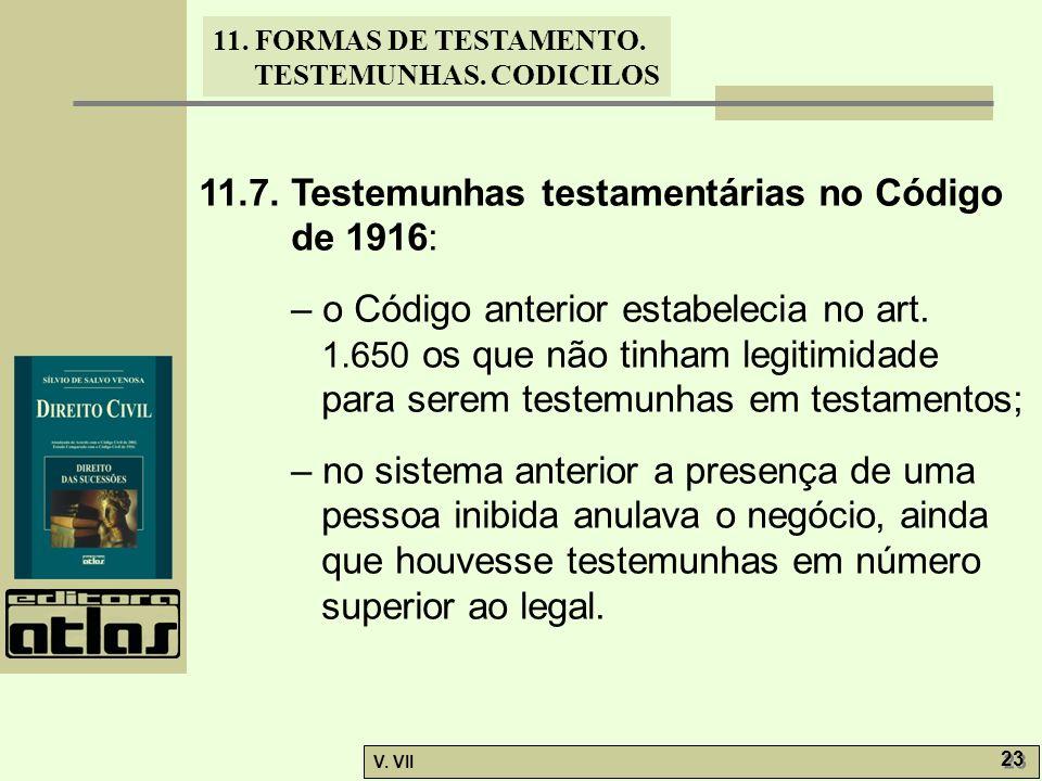 11. FORMAS DE TESTAMENTO. TESTEMUNHAS. CODICILOS V. VII 23 11.7. Testemunhas testamentárias no Código de 1916: – o Código anterior estabelecia no art.