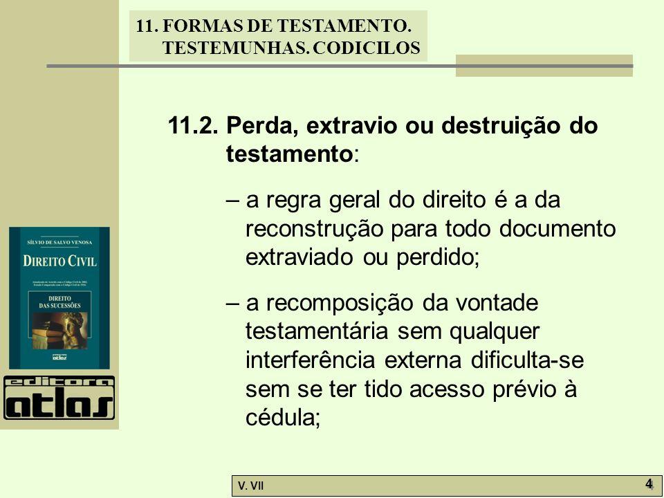 11. FORMAS DE TESTAMENTO. TESTEMUNHAS. CODICILOS V. VII 4 4 11.2. Perda, extravio ou destruição do testamento: – a regra geral do direito é a da recon
