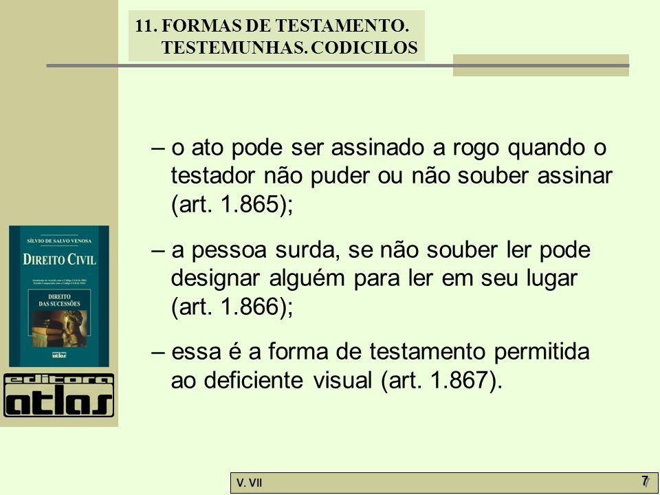 11. FORMAS DE TESTAMENTO. TESTEMUNHAS. CODICILOS V. VII 7 7 – o ato pode ser assinado a rogo quando o testador não puder ou não souber assinar (art. 1