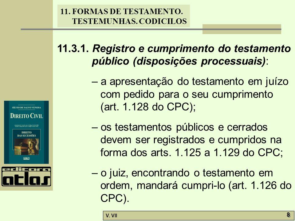 11. FORMAS DE TESTAMENTO. TESTEMUNHAS. CODICILOS V. VII 8 8 11.3.1. Registro e cumprimento do testamento público (disposições processuais): – a aprese
