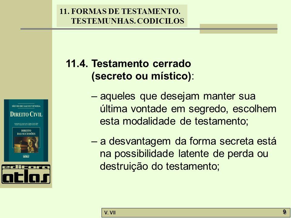 11. FORMAS DE TESTAMENTO. TESTEMUNHAS. CODICILOS V. VII 9 9 11.4. Testamento cerrado (secreto ou místico): – aqueles que desejam manter sua última von