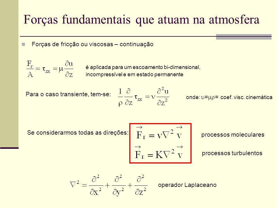 Forças fundamentais que atuam na atmosfera Forças de fricção ou viscosas – continuação é aplicada para um escoamento bi-dimensional, incompressível e