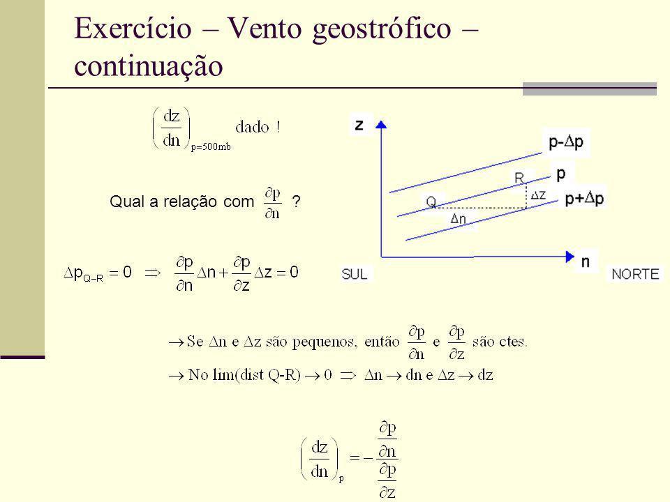 Exercício – Vento geostrófico – continuação Qual a relação com ?
