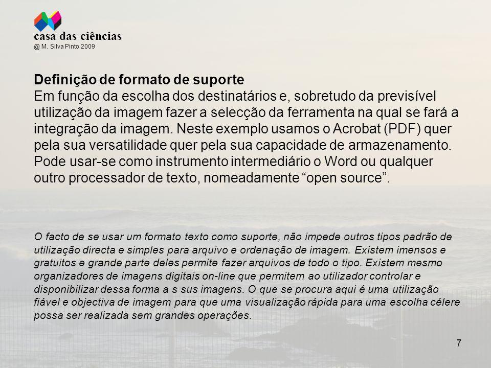 7 Definição de formato de suporte Em função da escolha dos destinatários e, sobretudo da previsível utilização da imagem fazer a selecção da ferramenta na qual se fará a integração da imagem.