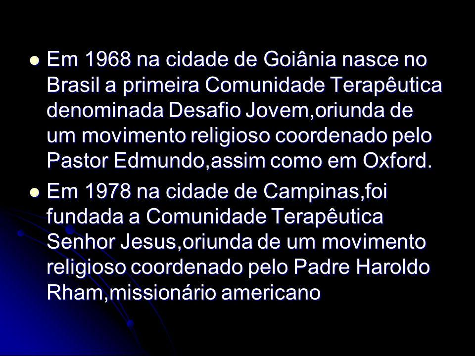 Em 1968 na cidade de Goiânia nasce no Brasil a primeira Comunidade Terapêutica denominada Desafio Jovem,oriunda de um movimento religioso coordenado p