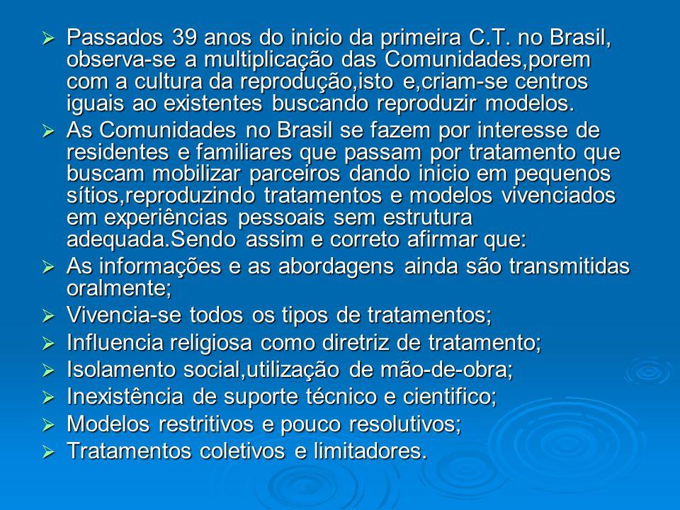 Passados 39 anos do inicio da primeira C.T. no Brasil, observa-se a multiplicação das Comunidades,porem com a cultura da reprodução,isto e,criam-se ce