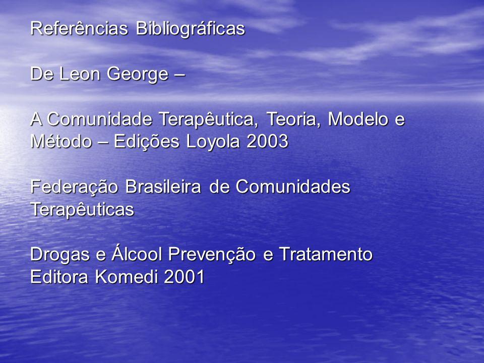 Referências Bibliográficas De Leon George – A Comunidade Terapêutica, Teoria, Modelo e Método – Edições Loyola 2003 Federação Brasileira de Comunidade