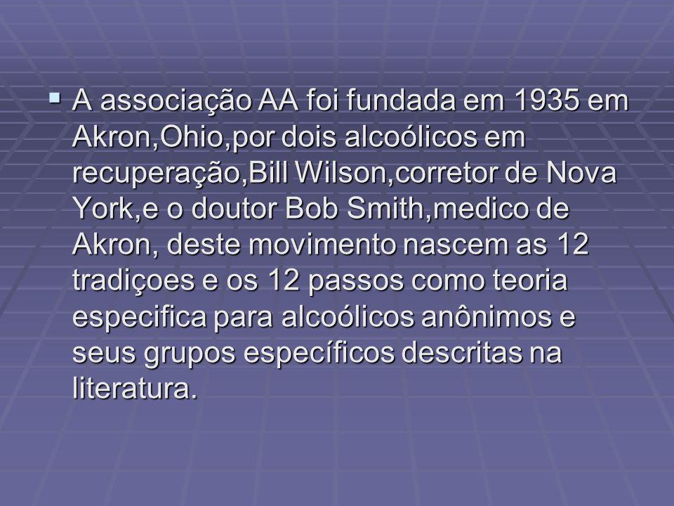 A associação AA foi fundada em 1935 em Akron,Ohio,por dois alcoólicos em recuperação,Bill Wilson,corretor de Nova York,e o doutor Bob Smith,medico de