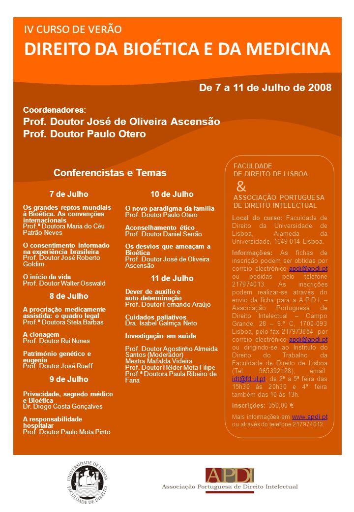 IV CURSO DE VERÃO DIREITO DA BIOÉTICA E DA MEDICINA Local do curso: Faculdade de Direito da Universidade de Lisboa, Alameda da Universidade, 1649-014 Lisboa.
